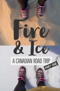 Fire and Ice: A Canadian Road Trip part one   My Wandering Voyage travel blog