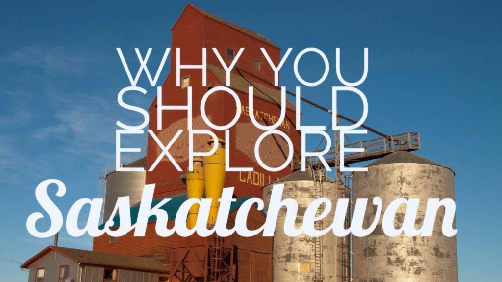 Why you should explore Saskatchewan