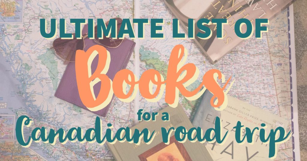 Ultimate list of books and destinations for a Canadian road trip