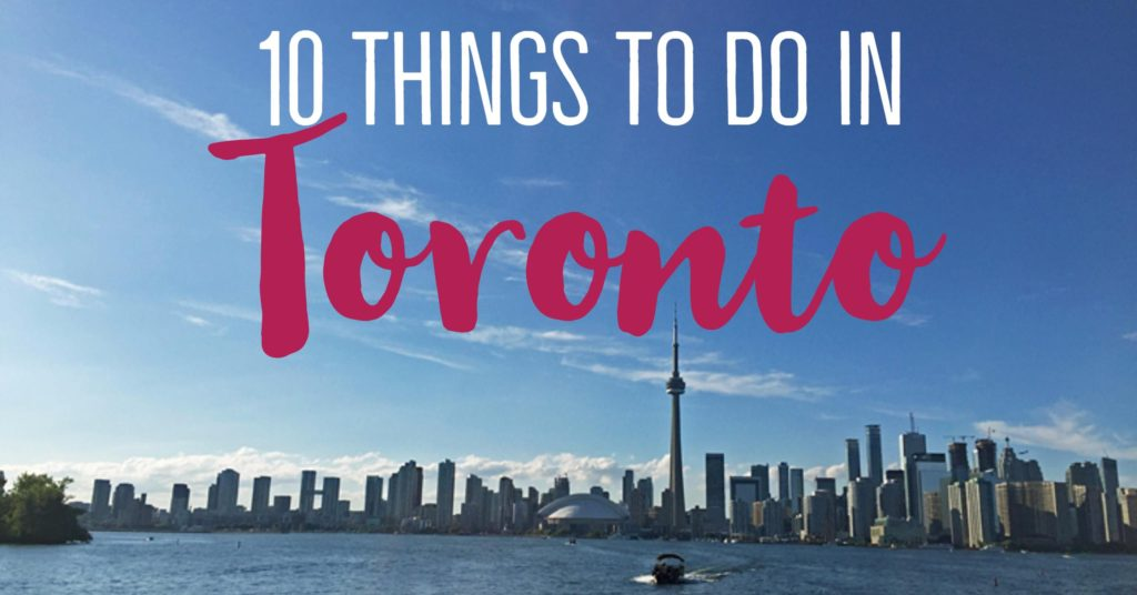 10 things to do in Toronto for first timers