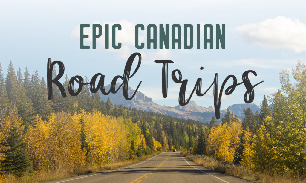 Epic road trips in Canada you need to take