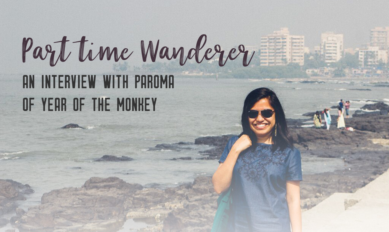 Part-time wanderers: Interview with Paroma - Share the love of travelling with other part-time travellers in this interview series. | My Wandering Voyage travel blog