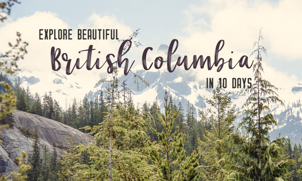 Explore beautiful British Columbia in 10 days