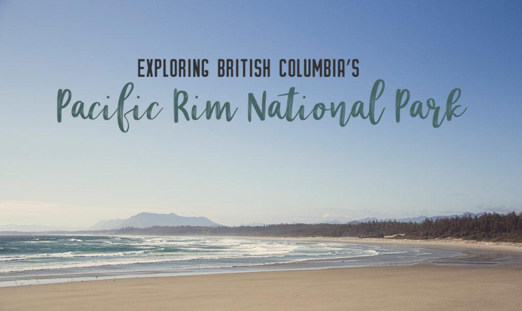 Exploring British Columbia's Pacific Rim National Park Reserve