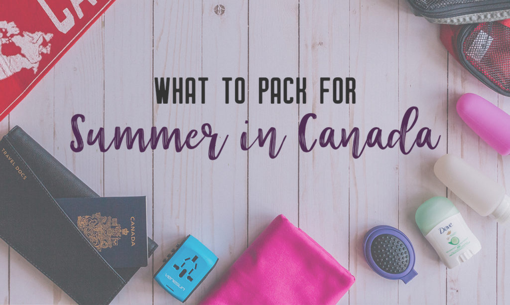 What to Pack for Canada in Summer