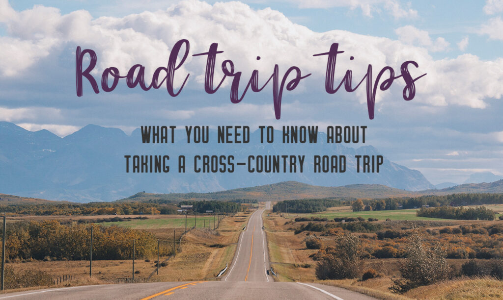 Road trip tips: What you need to know about taking the perfect cross-country road trip