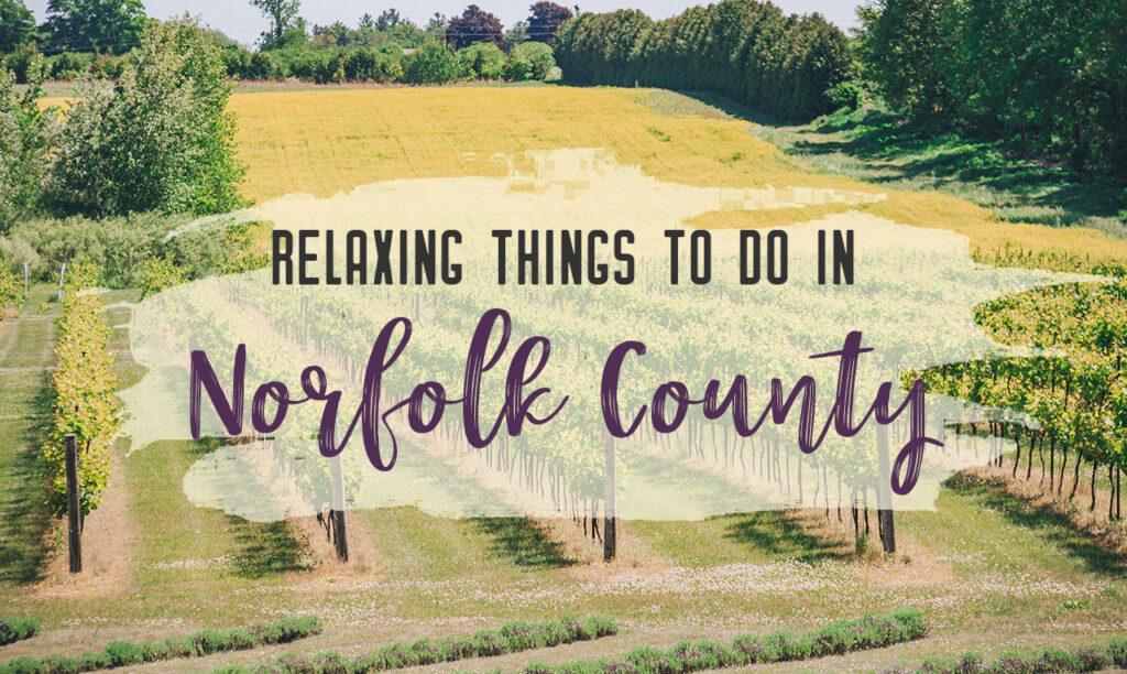 Discover Ontario's Garden: Relaxing things to do in Norfolk County