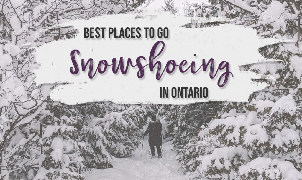 11+ stellar places for snowshoeing in Ontario