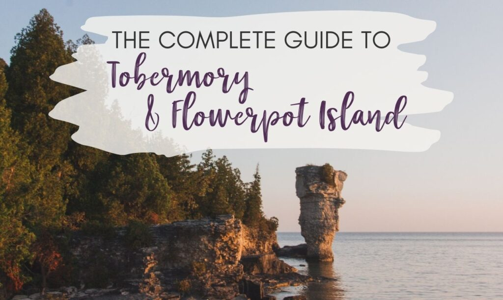 The Complete Guide to Tobermory and Flowerpot Island Camping